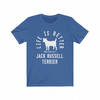 Life is better when you live with a Jack Russell Terrier t-shirt
