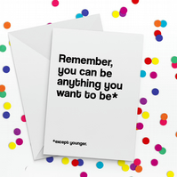 Anything You Want To Be Funny Birthday Card