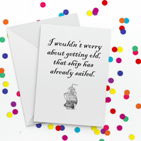 Ship Has Sailed Funny Birthday Card