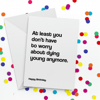 Dying Young Funny Birthday Card