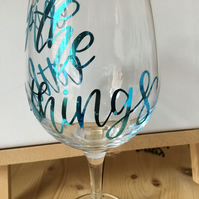 Wine glass with slogan. White wine glass. Enjoy the little things glass.
