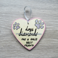 Dogs are a girls best friend - Heart Hanging decoration