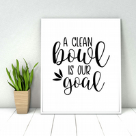 Bathroom quote print, A clean bowl is our goal funny bathroom quote, wall decor