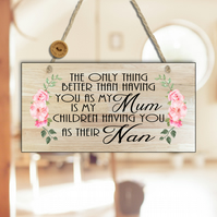 Mum Gift-Gift For Mum-The Only Thing Better Than Having You As My Mum Sign-N22