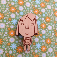Huggy Bear girl wooden brooch