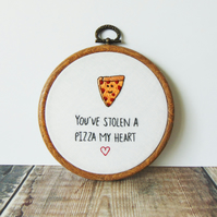 You've Stolen A Pizza My Heart, Fun Anniversary Gift, Hand Embroidered Hoop