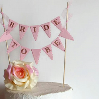Bride To Be Cake Bunting Topper - Bridal Shower, Hen Party, Engagement