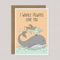 I Whale Always Love You - Funny Illustration Love Card - A5 Size Love Card