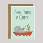 Babe, You're A Catch! - Funny Cat-Themed Love Card - Cat Lovers Gift - A5