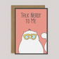 Talk Nerdy to Me - Funny Cat-Themed Card - Cat Lovers Gift - A5