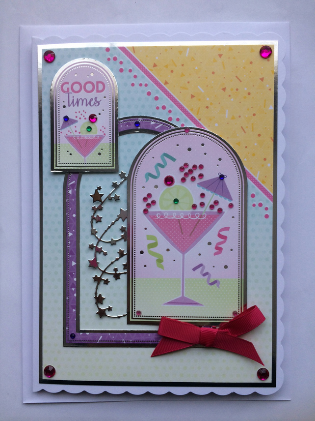 3D Luxury Handmade Card Good Times Birthday Cocktail Celebrations Any Occasion