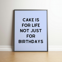 Cake Is For Life Typography Digital Print - 4 Colours to Choose From