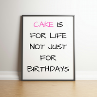 Cake Is For Life Typography Digital Print - For The Food Lovers