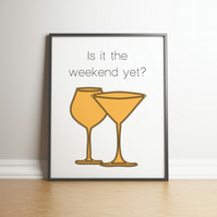 Is It The Weekend Yet? With Coloured Glasses - Kitchen Wall Art - Digital Print