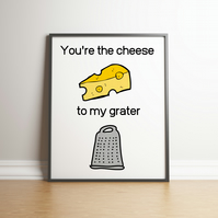 You're The Cheese To My Grater - Food Puns -  Digital Print