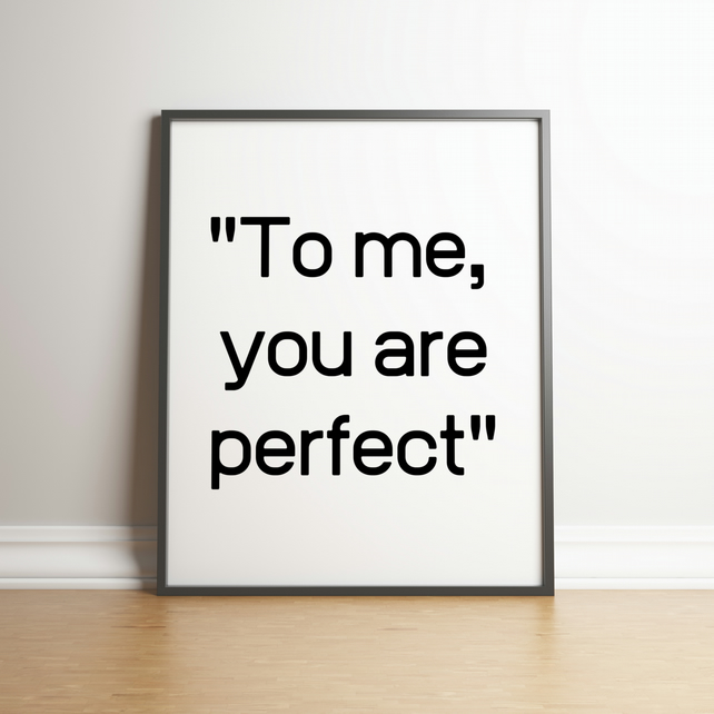 To Me You Are Perfect - Typography Digital Print - Movie Quote