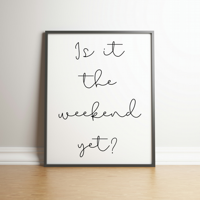 Is it the weekend yet? - Typography Digital Print - Words & Phrases - Home Decor