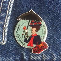 Practically Perfect in every way - hand made Pin, Badge, Brooch