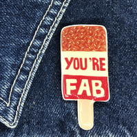 You're Fab Lolly - hand made Pin, Badge, Brooch