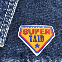 Super Taid - hand made Pin, Badge, Brooch