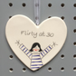 Flirty at 30 - Hand Painted Ceramic Heart