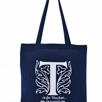 'T is for TEACHER!'...  Tote Bag. 100% Cotton. Deep blue