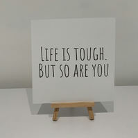 Life is tough but so are you, inspirational card