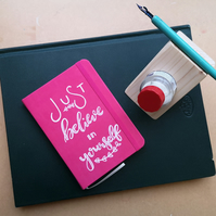 Just Believe in Yourself - Pink A6 Notebook