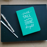 Walk Tall Shine Bright - A6 soft touch notebook