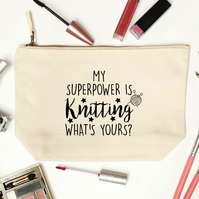 Knitting is my superpower what's yours? Makeup, washbag and craft bag!
