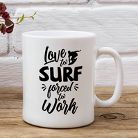 Love To Surf Forced To Work Surf Mug - Surfer Gift - Sea - Surfing Gift