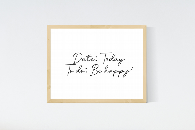 Date: Today To Do: Be Happy