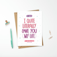 Personalised Card for Mum Funny Sarcastic Owe You My Life Hand Lettered Design