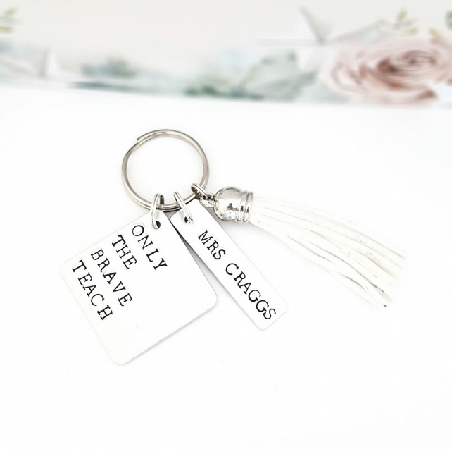Only The Brave Teach,Teacher Keyring,  Teacher Gift, TA Present