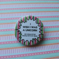 Unicorn quote badge - 38mm badge - I wish I was - Stripes - Funny quote badge