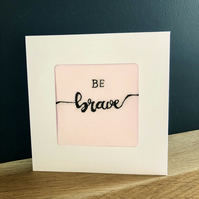 Be Brave, embroidered card, new job, get well, handmade, pink & grey, unique