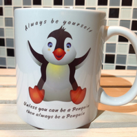 Funny Penguin Mug - Always be yourself, unless you can be a penguin, Coffee Mug