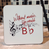 Musical Note Hardboard Coaster, Without Music Life Would Bb