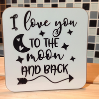 I Love You To The Moon And Back Hardboard Coaster