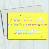 You are my sunshine greetings card.