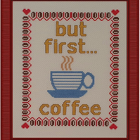 Completed Cross Stitch - But First ... Coffee