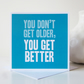 You Don't Get Older Fun Birthday Card