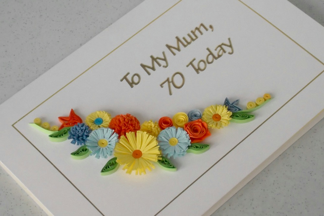 70th Birthday Card Mum Quilled Flowers Handmade