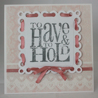 Handmade wedding card - to have and to hold