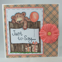 Handmade, any occasion card - cute bear 'Just to Say'