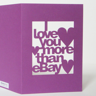 I Love You More Than eBay Papercut Greetings Card