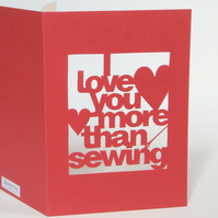 Hand Cut I Love You More Than Sewing