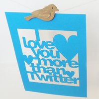 I Love You More Than Twitter Laser Cut Poster