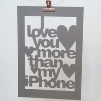 I Love You More Than My iPhone Laser Cut Poster