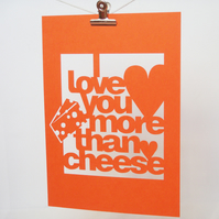 I Love You More Than Cheese Cut Out Poster